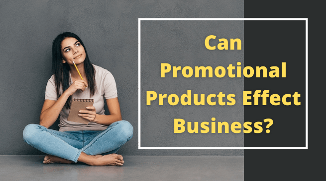 Can Promotional Products Effect Business