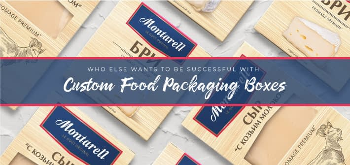 Who Else Wants To Be Successful with Custom Food Packaging Boxes