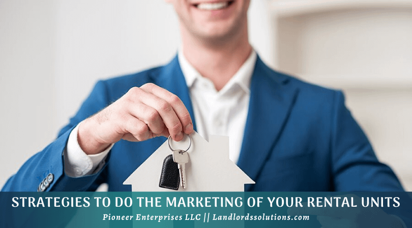Strategies To Do The Marketing Of Your Rental Units