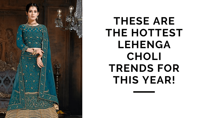 Hottest Lehenga Choli Trends for this Year